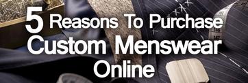 Five-Reasons-to-Purchase-Custom-Menswear-Online